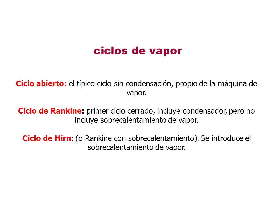 ciclos de vaporCiclo abierto: el típico ciclo sin condensación, propio de la máquina de vapor.