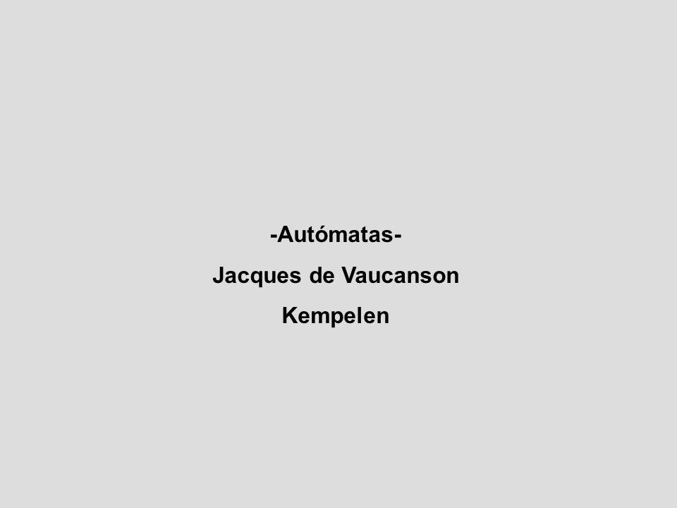 -Autómatas- Jacques de Vaucanson Kempelen