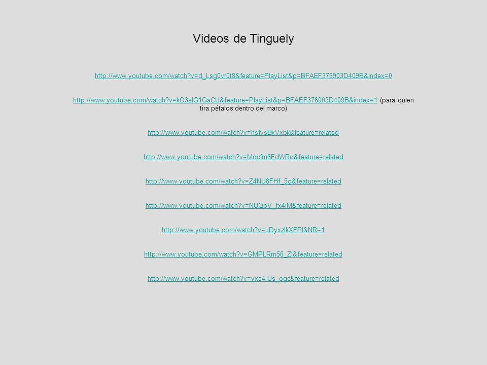 Videos de Tinguely http://www.youtube.com/watch v=d_Lsg0vr0t8&feature=PlayList&p=BFAEF376903D409B&index=0.