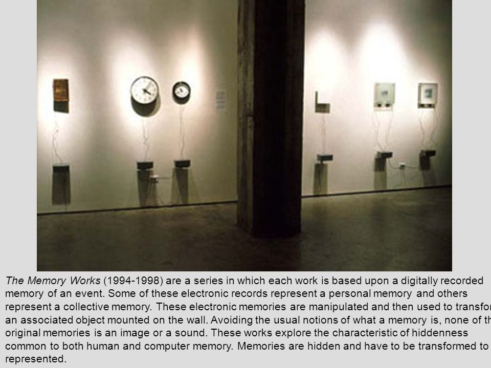 The Memory Works (1994-1998) are a series in which each work is based upon a digitally recorded memory of an event.