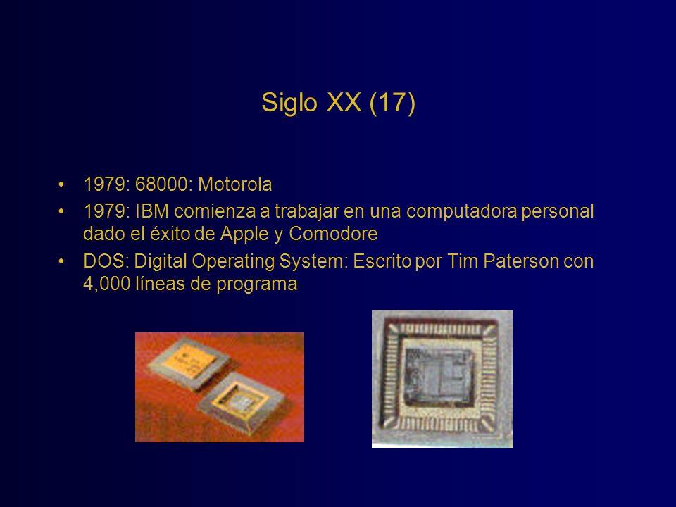 Siglo XX (17) 1979: 68000: Motorola. 1979: IBM comienza a trabajar en una computadora personal dado el éxito de Apple y Comodore.