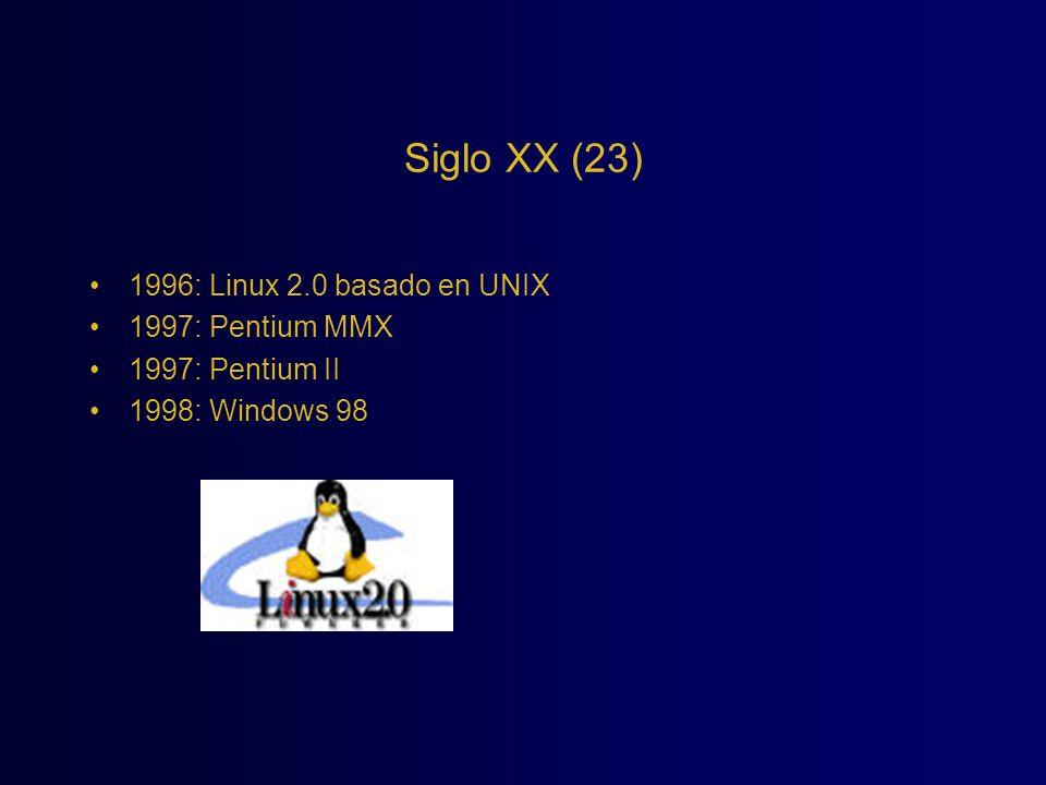 Siglo XX (23) 1996: Linux 2.0 basado en UNIX 1997: Pentium MMX