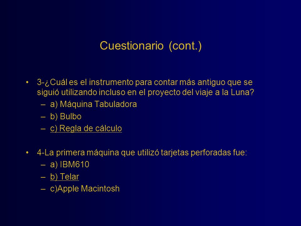 Cuestionario (cont.) 3-¿Cuál es el instrumento para contar más antiguo que se siguió utilizando incluso en el proyecto del viaje a la Luna