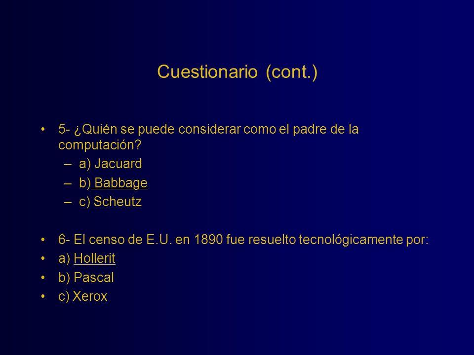 Cuestionario (cont.) 5- ¿Quién se puede considerar como el padre de la computación a) Jacuard. b) Babbage.