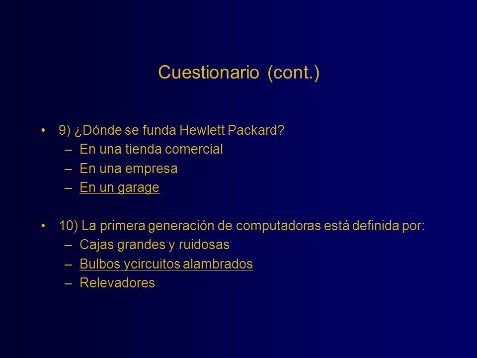 Cuestionario (cont.) 9) ¿Dónde se funda Hewlett Packard