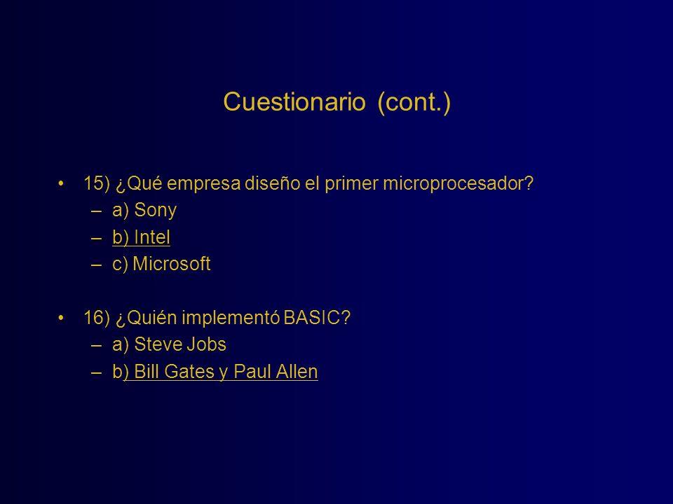Cuestionario (cont.) 15) ¿Qué empresa diseño el primer microprocesador a) Sony. b) Intel. c) Microsoft.