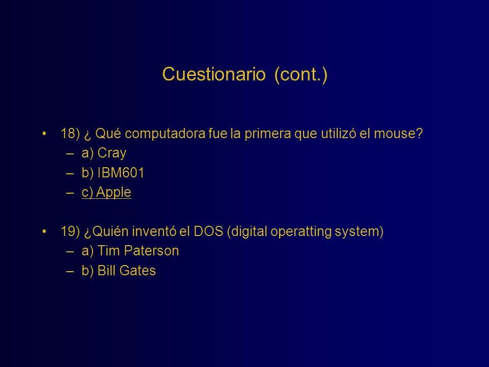 Cuestionario (cont.) 18) ¿ Qué computadora fue la primera que utilizó el mouse a) Cray. b) IBM601.
