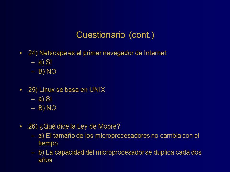 Cuestionario (cont.) 24) Netscape es el primer navegador de Internet