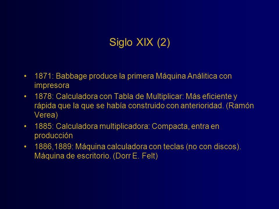 Siglo XIX (2) 1871: Babbage produce la primera Máquina Análitica con impresora.