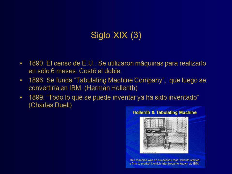 Siglo XIX (3) 1890: El censo de E.U.: Se utilizaron máquinas para realizarlo en sólo 6 meses. Costó el doble.
