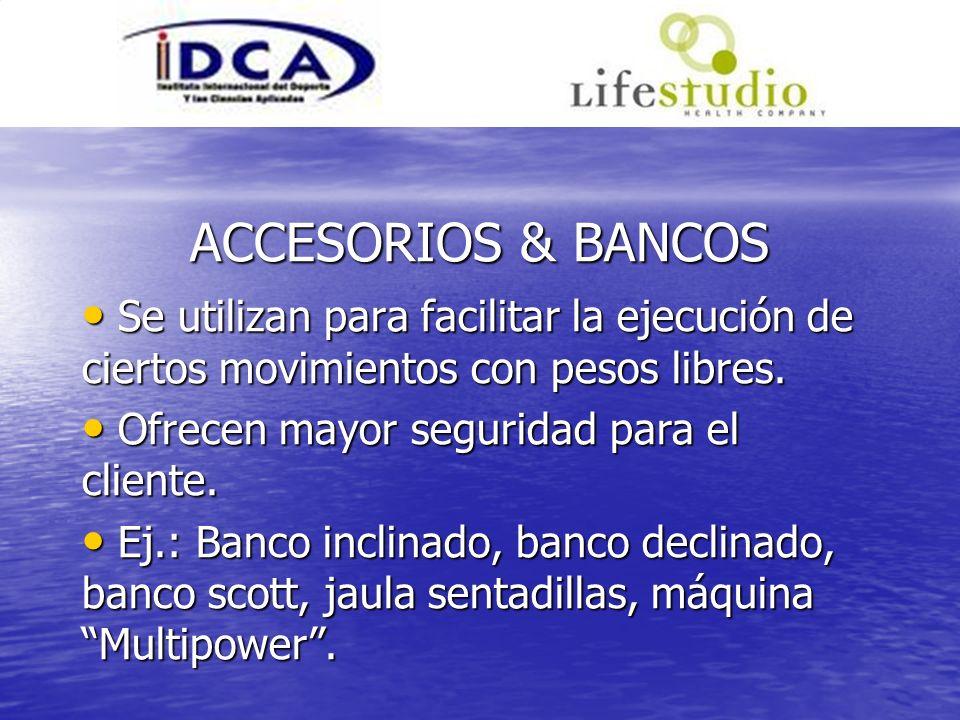 ACCESORIOS & BANCOSSe utilizan para facilitar la ejecución de ciertos movimientos con pesos libres.