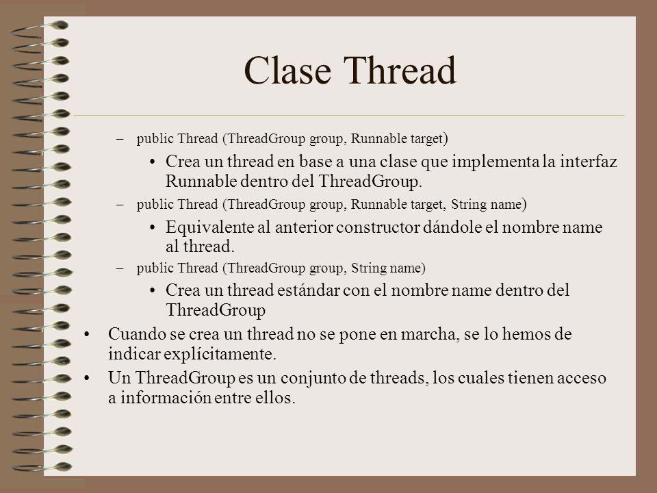 Clase Thread public Thread (ThreadGroup group, Runnable target)