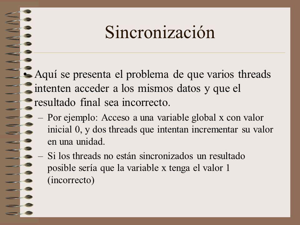 Sincronización Aquí se presenta el problema de que varios threads intenten acceder a los mismos datos y que el resultado final sea incorrecto.