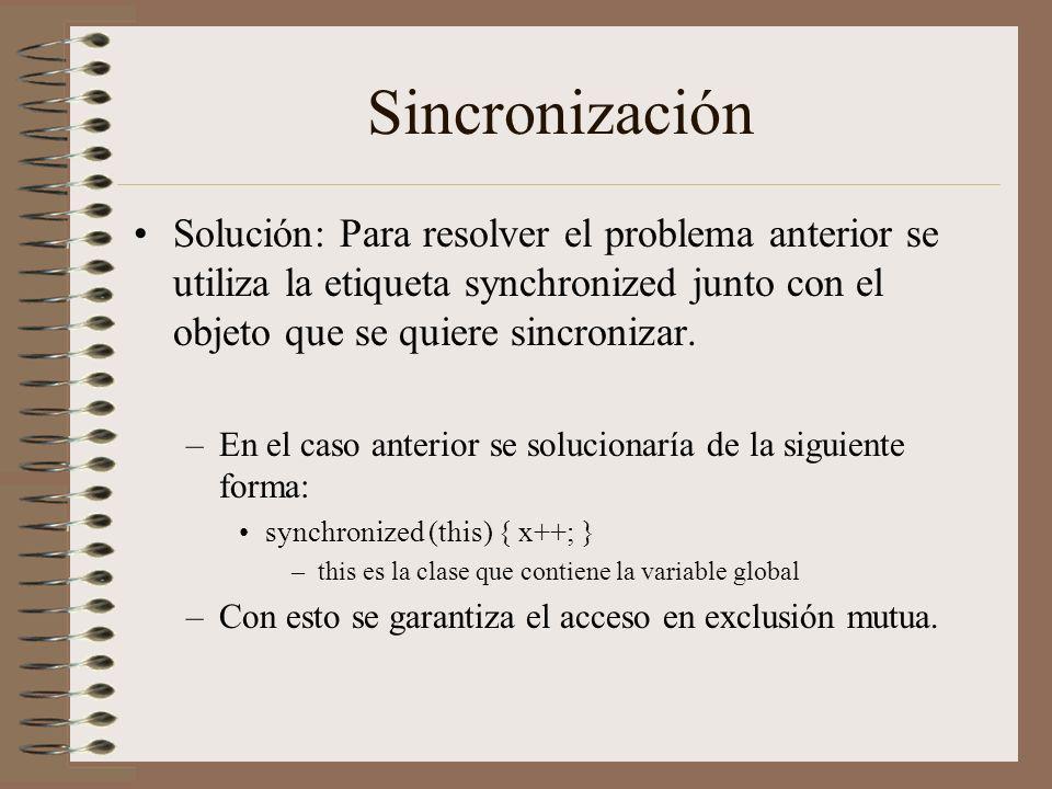 Sincronización Solución: Para resolver el problema anterior se utiliza la etiqueta synchronized junto con el objeto que se quiere sincronizar.