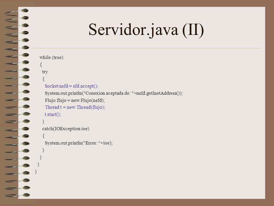 Servidor.java (II) while (true) { try Socket nsfd = sfd.accept();