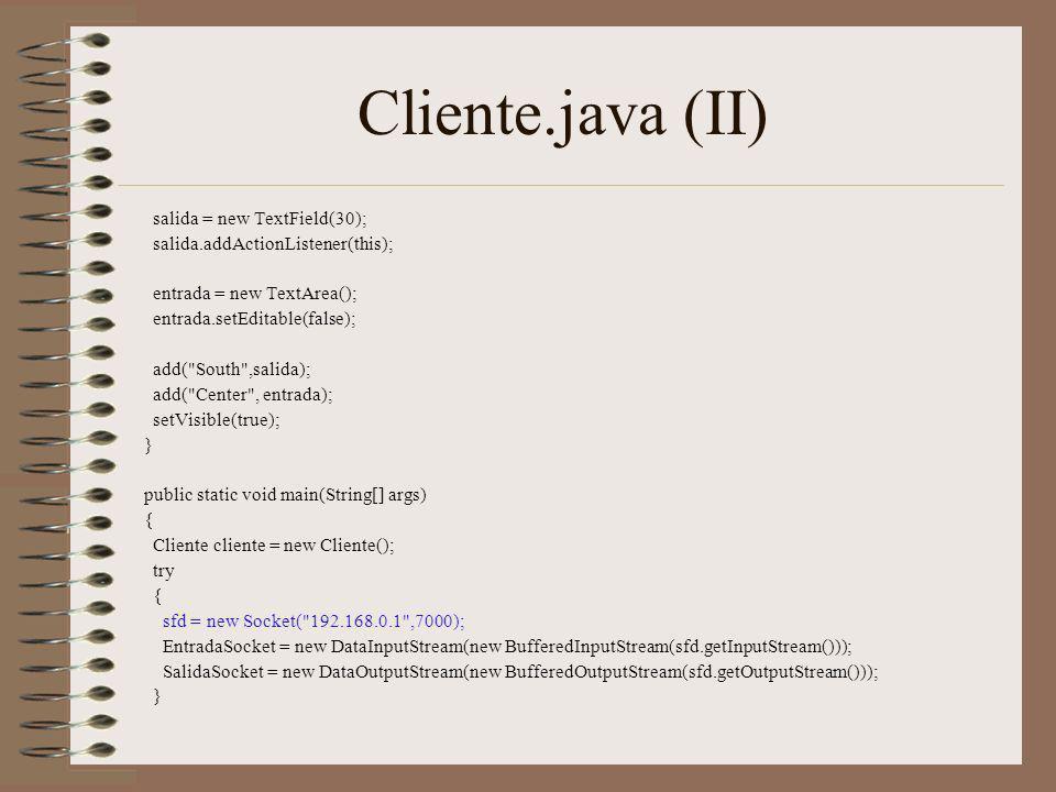 Cliente.java (II) salida = new TextField(30);