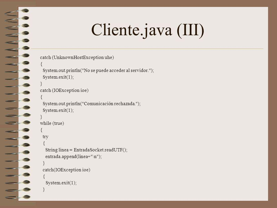 Cliente.java (III) catch (UnknownHostException uhe) {