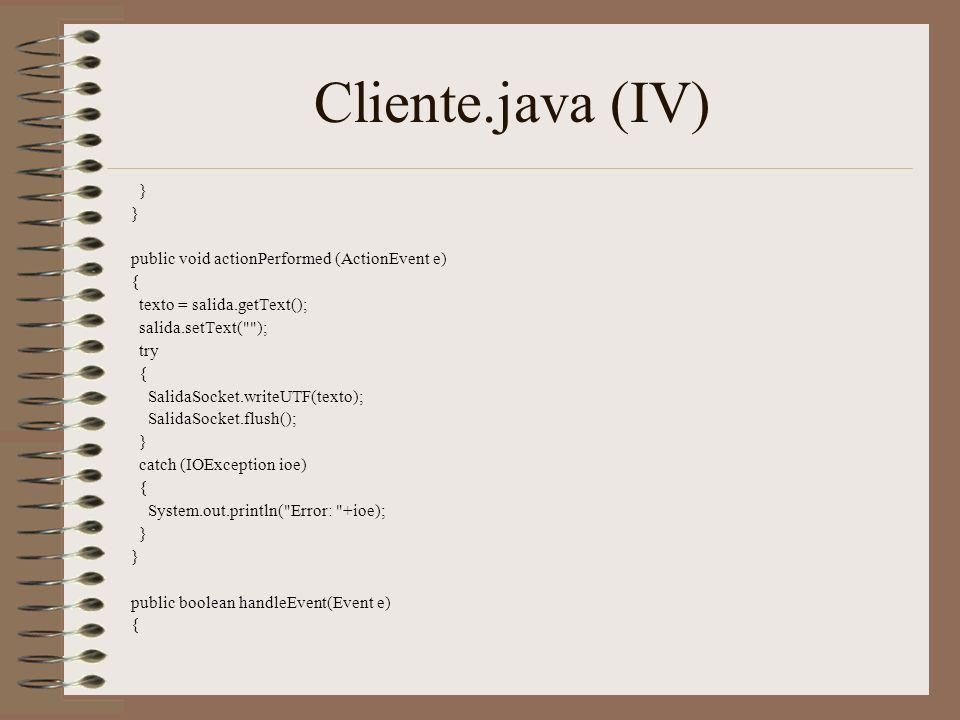 Cliente.java (IV) } public void actionPerformed (ActionEvent e) {