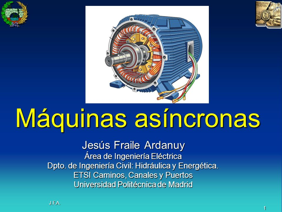Máquinas asíncronas Jesús Fraile Ardanuy Área de Ingeniería Eléctrica
