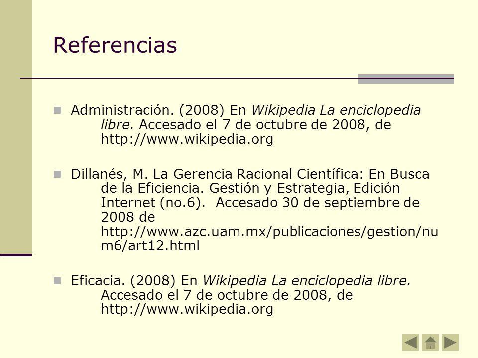 Referencias Administración. (2008) En Wikipedia La enciclopedia libre. Accesado el 7 de octubre de 2008, de http://www.wikipedia.org.