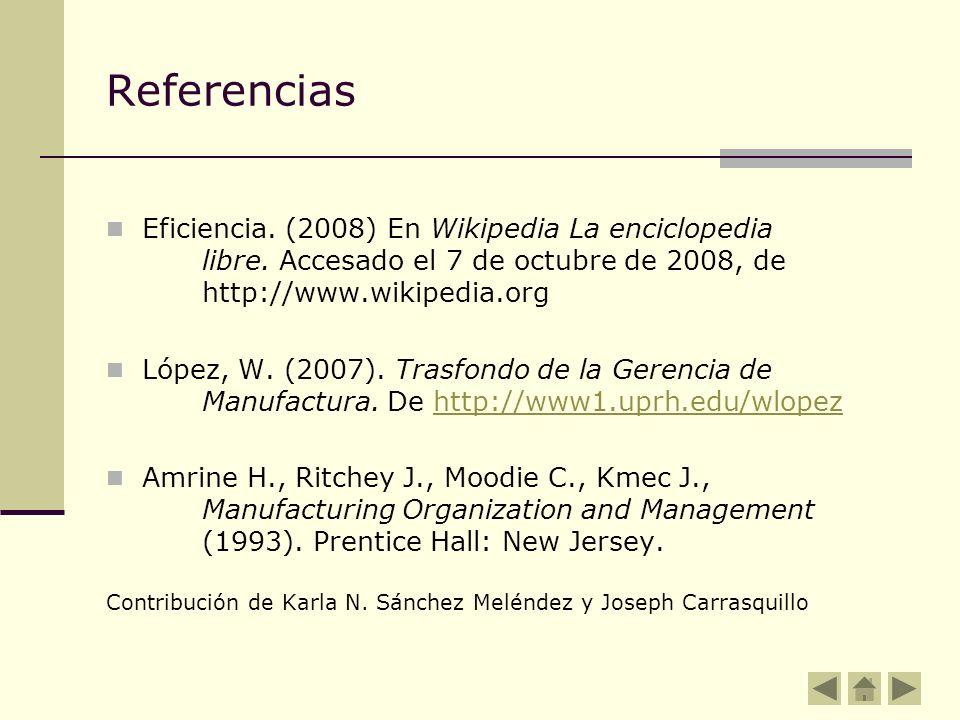 Referencias Eficiencia. (2008) En Wikipedia La enciclopedia libre. Accesado el 7 de octubre de 2008, de http://www.wikipedia.org.