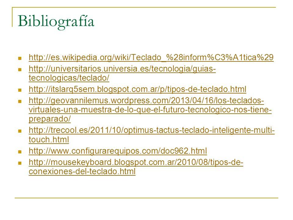 Bibliografía http://es.wikipedia.org/wiki/Teclado_%28inform%C3%A1tica%29. http://universitarios.universia.es/tecnologia/guias-tecnologicas/teclado/