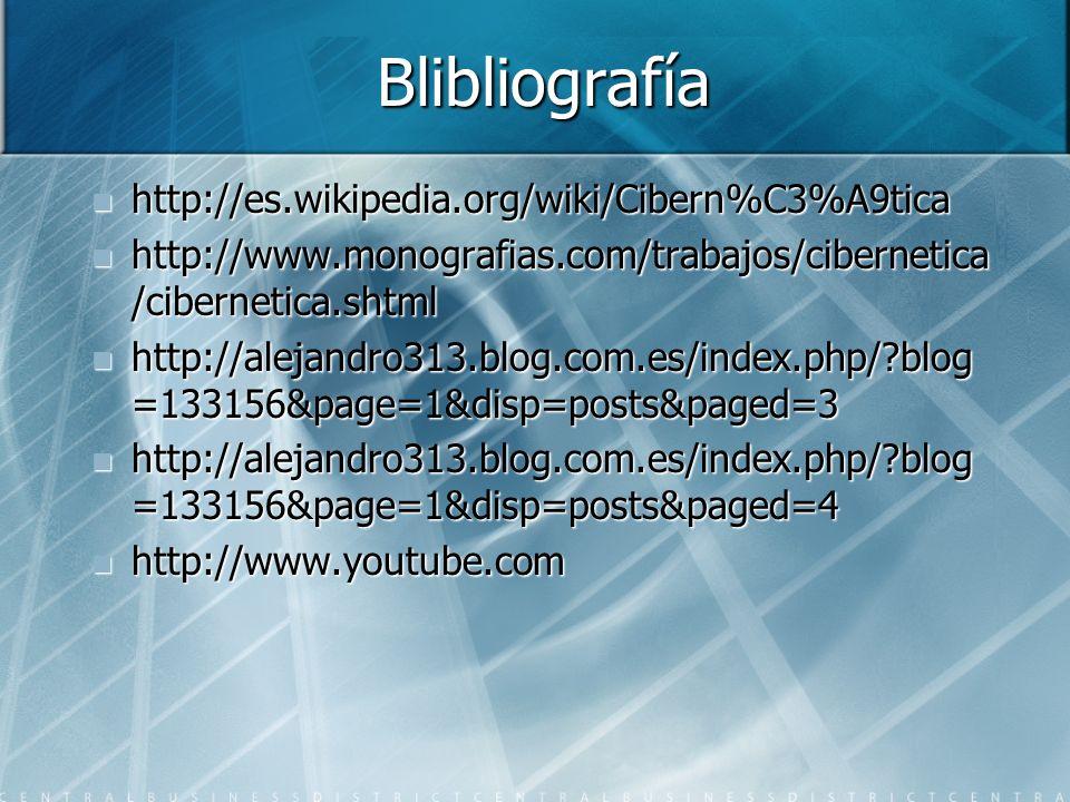 Blibliografía http://es.wikipedia.org/wiki/Cibern%C3%A9tica
