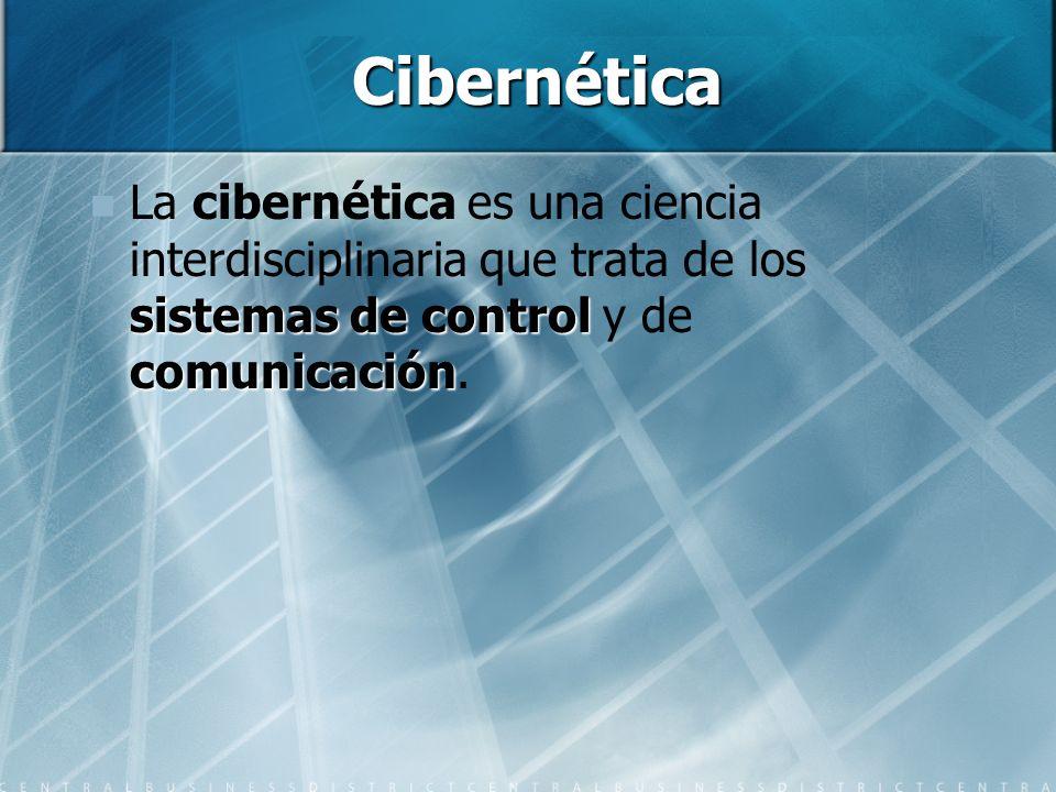 Cibernética La cibernética es una ciencia interdisciplinaria que trata de los sistemas de control y de comunicación.