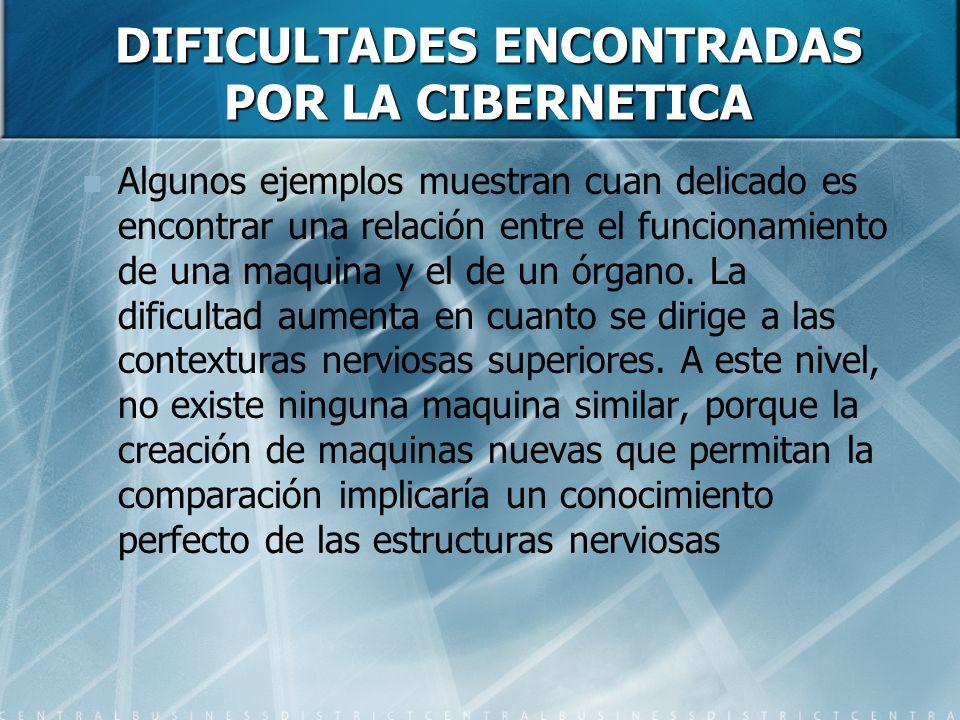 DIFICULTADES ENCONTRADAS POR LA CIBERNETICA