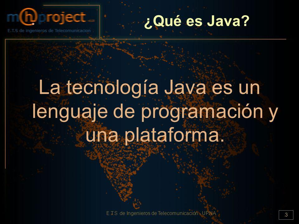 La tecnología Java es un lenguaje de programación y una plataforma.