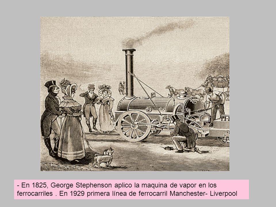 - En 1825, George Stephenson aplico la maquina de vapor en los ferrocarriles .