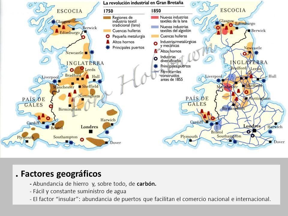 . Factores geográficos - Abundancia de hierro y, sobre todo, de carbón. - Fácil y constante suministro de agua.