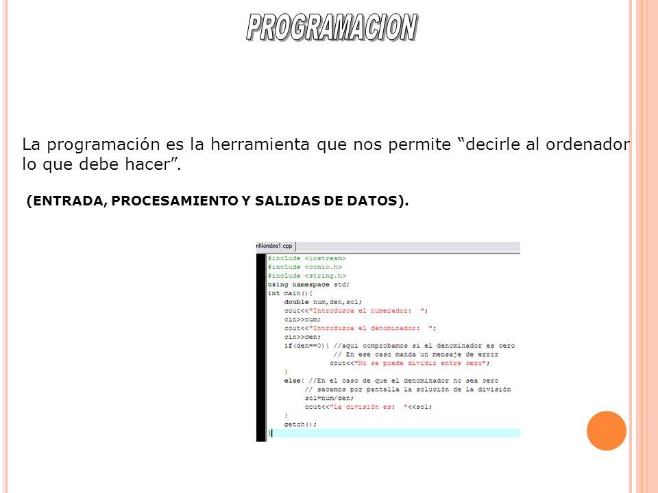 PROGRAMACION La programación es la herramienta que nos permite decirle al ordenador. lo que debe hacer .