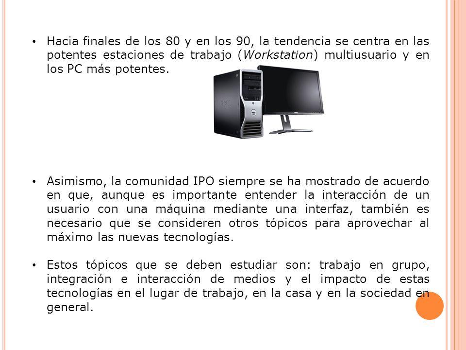 Hacia finales de los 80 y en los 90, la tendencia se centra en las potentes estaciones de trabajo (Workstation) multiusuario y en los PC más potentes.