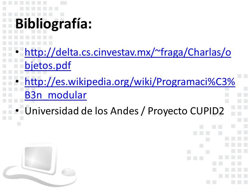 Bibliografía: http://delta.cs.cinvestav.mx/~fraga/Charlas/objetos.pdf