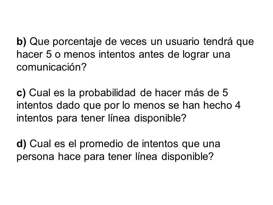 b) Que porcentaje de veces un usuario tendrá que hacer 5 o menos intentos antes de lograr una comunicación.