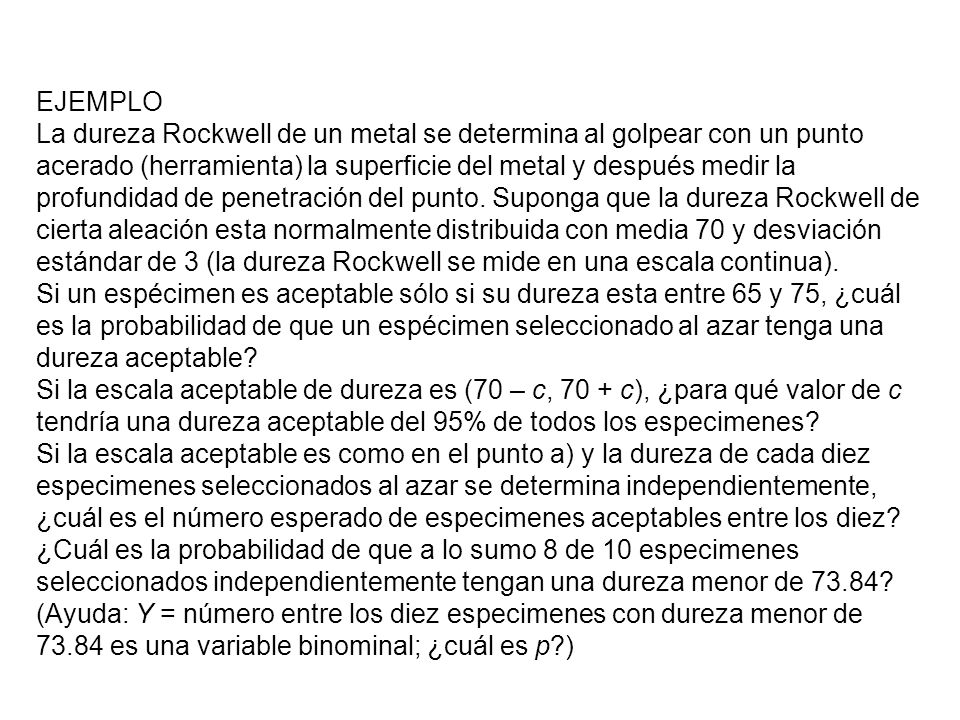 EJEMPLO La dureza Rockwell de un metal se determina al golpear con un punto acerado (herramienta) la superficie del metal y después medir la profundidad de penetración del punto.