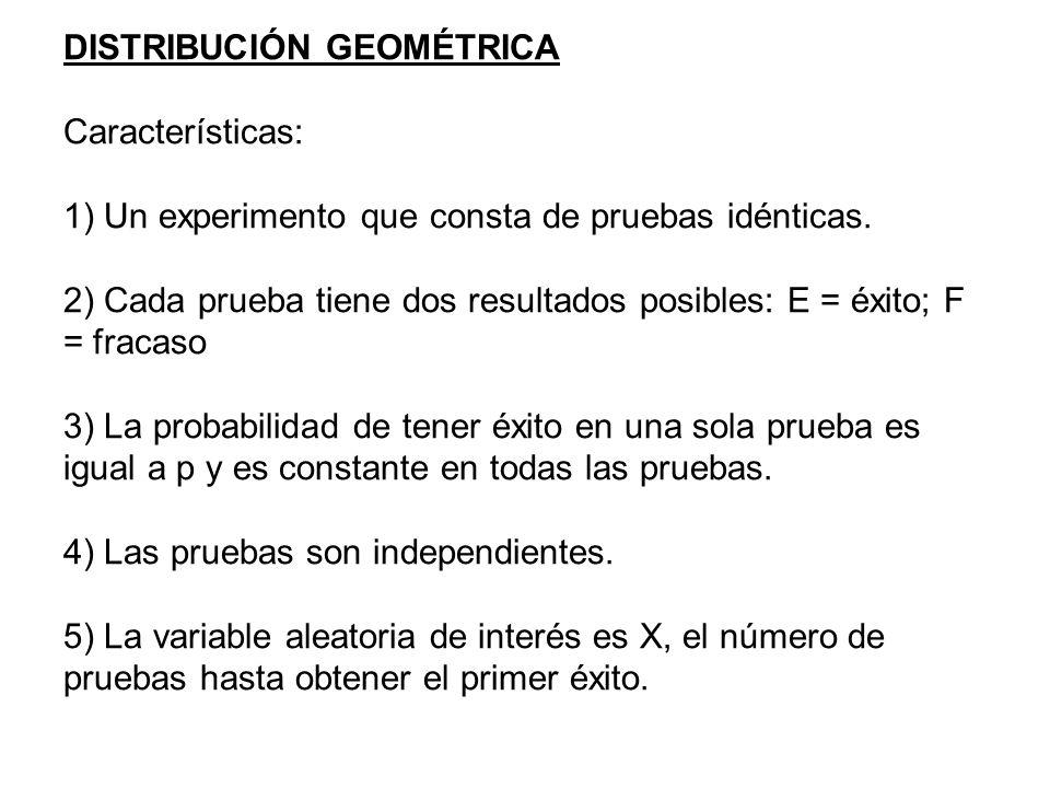 DISTRIBUCIÓN GEOMÉTRICA Características: 1) Un experimento que consta de pruebas idénticas.