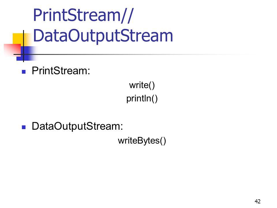 PrintStream// DataOutputStream