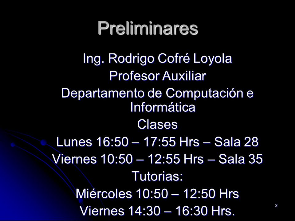 Preliminares Ing. Rodrigo Cofré Loyola Profesor Auxiliar