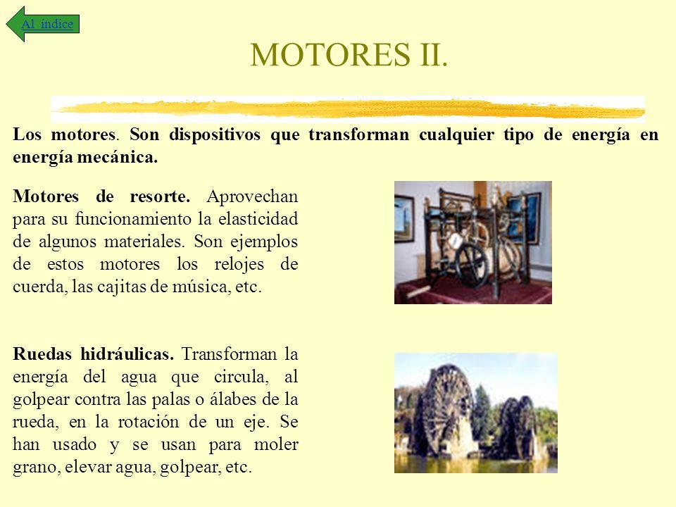 Al índice MOTORES II. Los motores. Son dispositivos que transforman cualquier tipo de energía en energía mecánica.