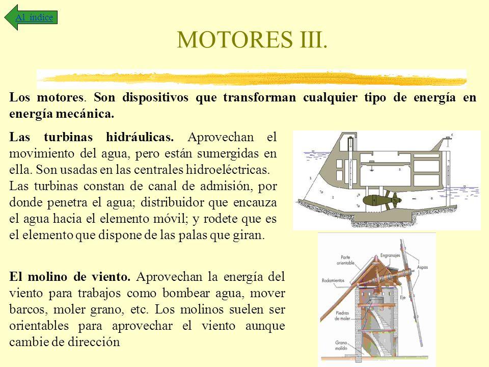 Al índice MOTORES III. Los motores. Son dispositivos que transforman cualquier tipo de energía en energía mecánica.