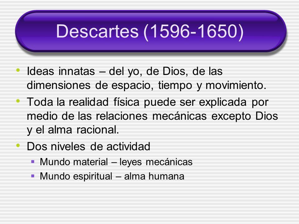 Descartes (1596-1650) Ideas innatas – del yo, de Dios, de las dimensiones de espacio, tiempo y movimiento.