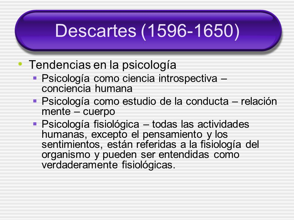 Descartes (1596-1650) Tendencias en la psicología