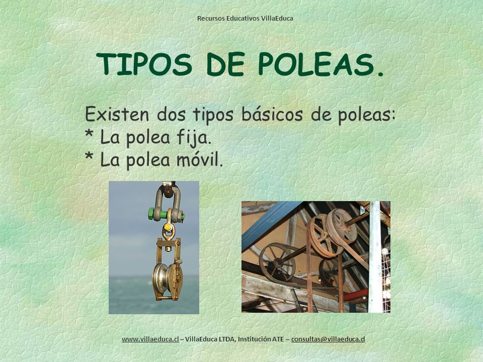 TIPOS DE POLEAS. Existen dos tipos básicos de poleas: * La polea fija.
