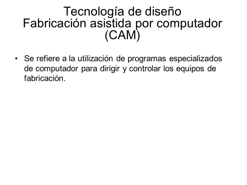 Tecnología de diseño Fabricación asistida por computador (CAM)
