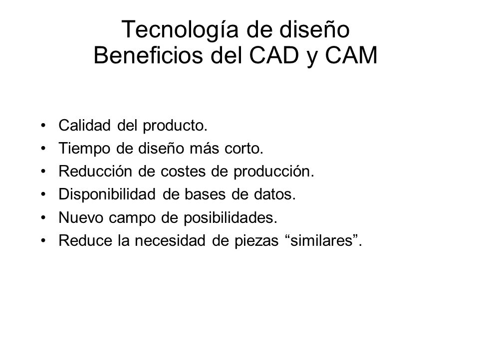 Tecnología de diseño Beneficios del CAD y CAM