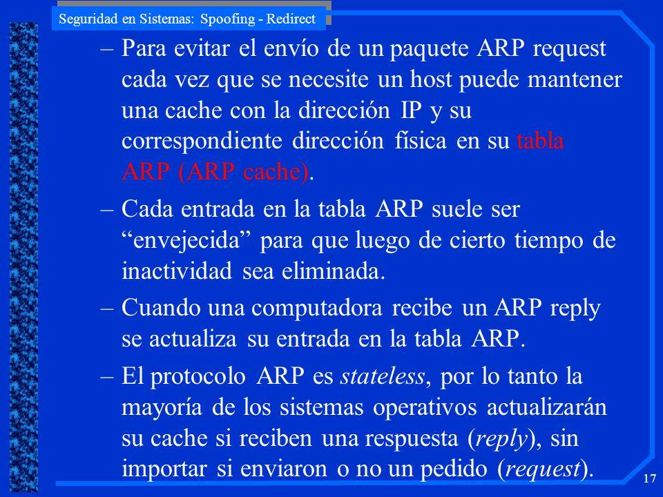 Para evitar el envío de un paquete ARP request cada vez que se necesite un host puede mantener una cache con la dirección IP y su correspondiente dirección física en su tabla ARP (ARP cache).