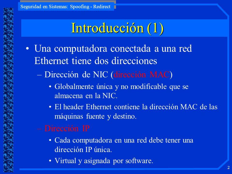 Introducción (1) Una computadora conectada a una red Ethernet tiene dos direcciones. Dirección de NIC (dirección MAC)