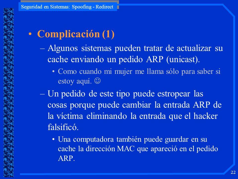 Complicación (1) Algunos sistemas pueden tratar de actualizar su cache enviando un pedido ARP (unicast).